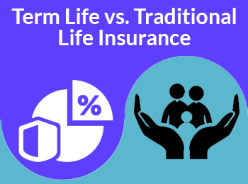 Term Life vs. Traditional Life Insurance- Which Is Better?